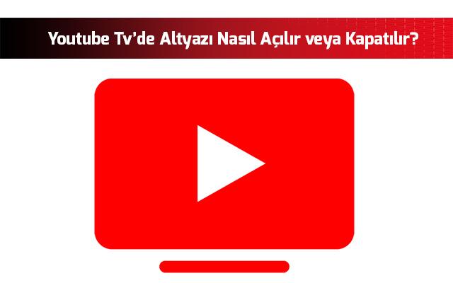 youtube-tvde-altyazi-nasil-acilir-veya-kapatilir
